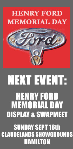 Next event: Henry Ford Memorial Day Display & Swapmeet, Sept 16th, Claudelands Showgrounds, Hamilton
